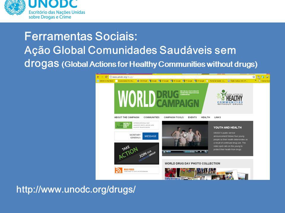 Ferramentas Sociais: Ação Global Comunidades Saudáveis sem drogas (Global Actions for Healthy Communities without drugs) http://www.unodc.org/drugs/