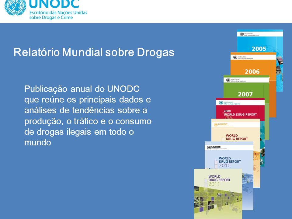 Relatório Mundial sobre Drogas Publicação anual do UNODC que reúne os principais dados e análises de tendências sobre a produção, o tráfico e o consum