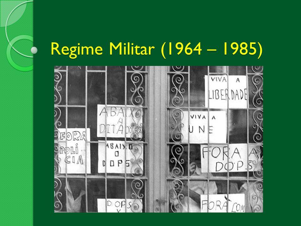 Regime Militar (1964 – 1985)
