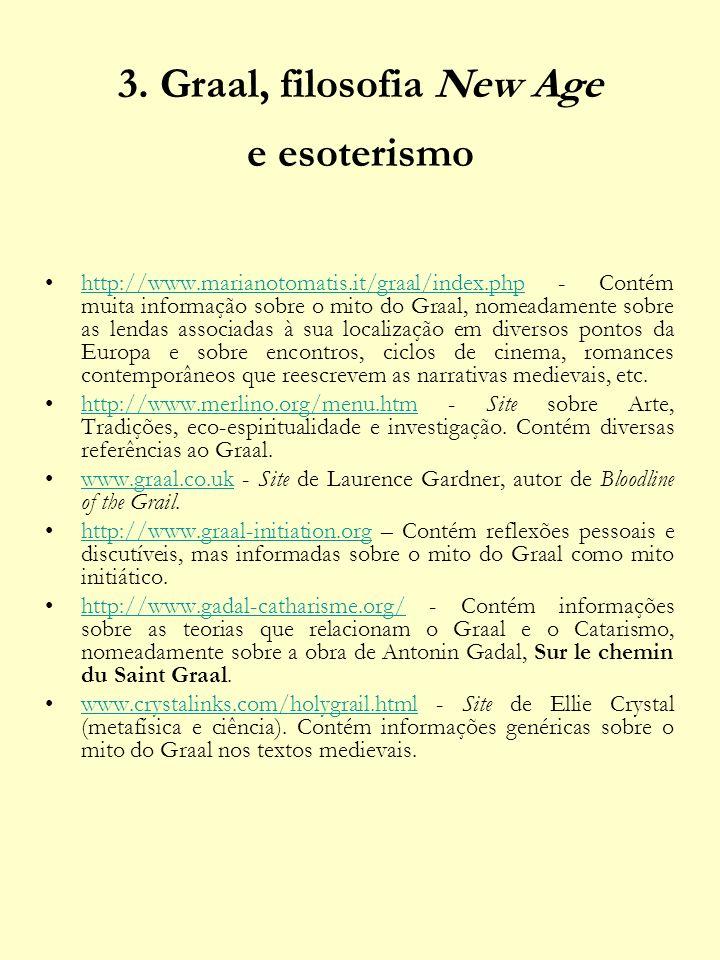 3. Graal, filosofia New Age e esoterismo http://www.marianotomatis.it/graal/index.php - Contém muita informação sobre o mito do Graal, nomeadamente so