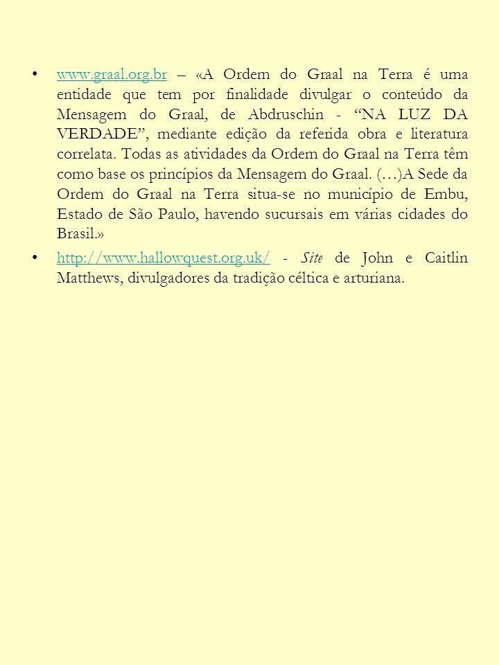 www.graal.org.br – «A Ordem do Graal na Terra é uma entidade que tem por finalidade divulgar o conteúdo da Mensagem do Graal, de Abdruschin - NA LUZ D