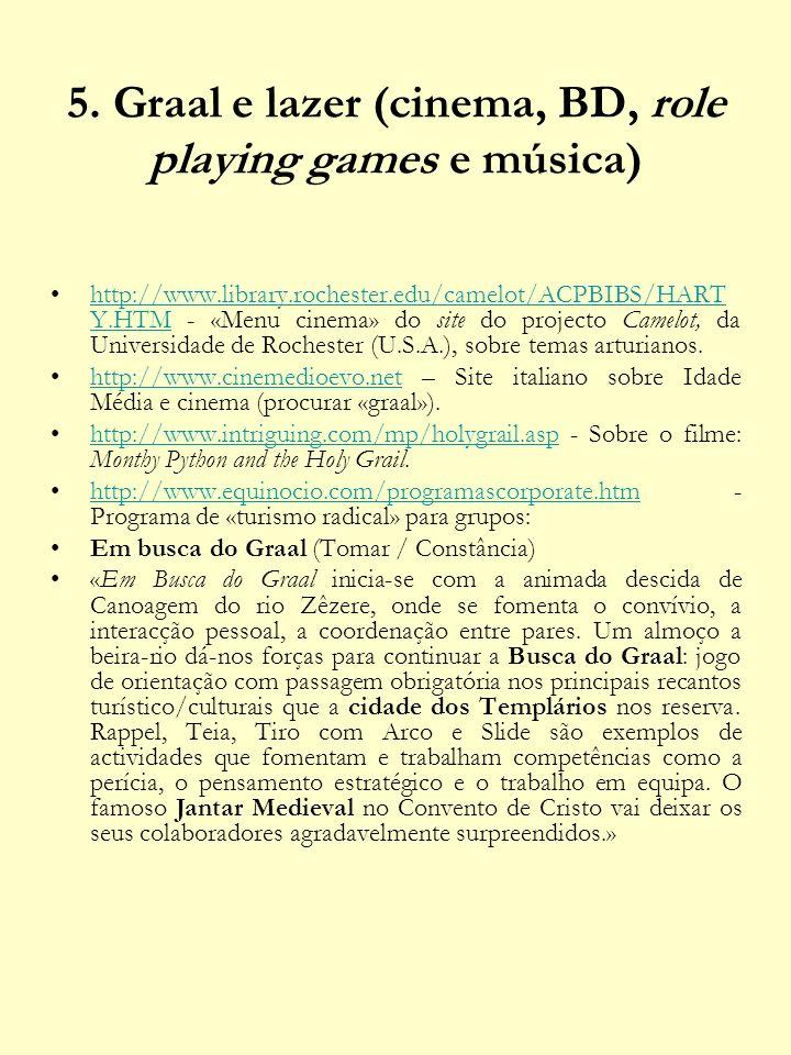 5. Graal e lazer (cinema, BD, role playing games e música) http://www.library.rochester.edu/camelot/ACPBIBS/HART Y.HTM - «Menu cinema» do site do proj
