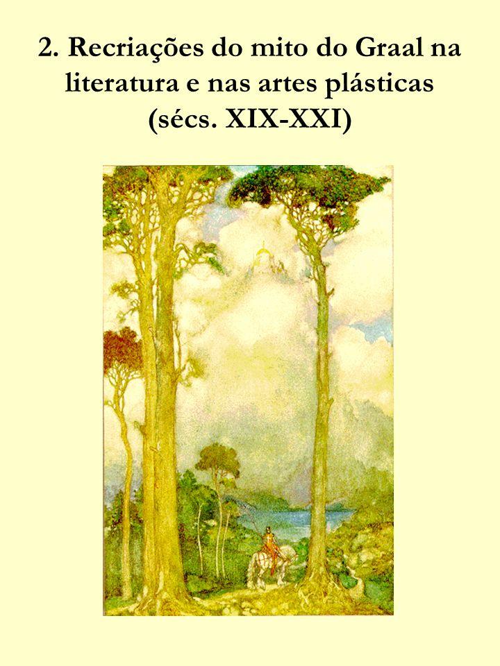 2. Recriações do mito do Graal na literatura e nas artes plásticas (sécs. XIX-XXI)