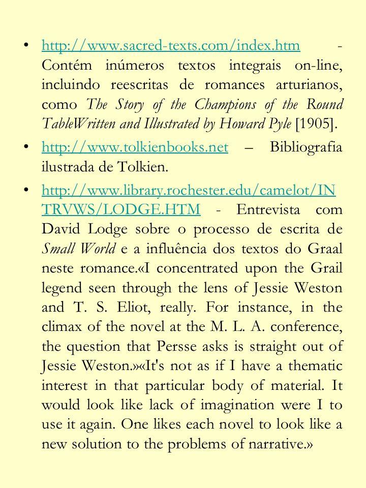 http://www.sacred-texts.com/index.htm - Contém inúmeros textos integrais on-line, incluindo reescritas de romances arturianos, como The Story of the C