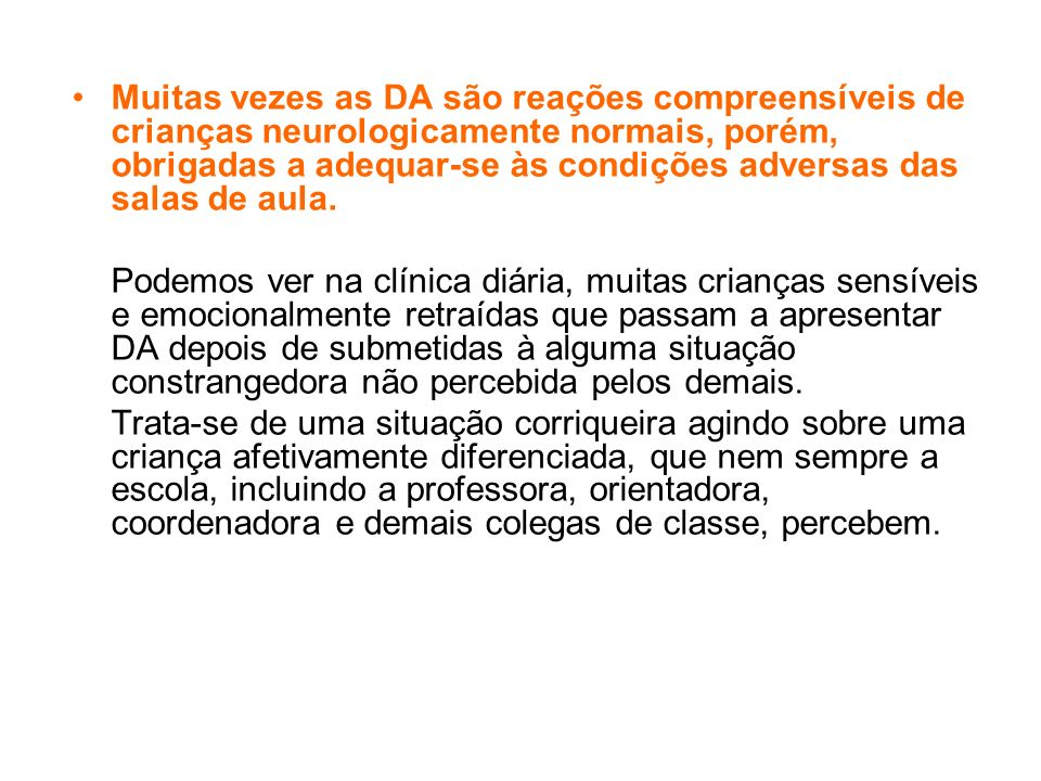 Muitas vezes as DA são reações compreensíveis de crianças neurologicamente normais, porém, obrigadas a adequar-se às condições adversas das salas de a