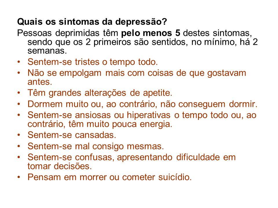 Quais os sintomas da depressão? Pessoas deprimidas têm pelo menos 5 destes sintomas, sendo que os 2 primeiros são sentidos, no mínimo, há 2 semanas. S