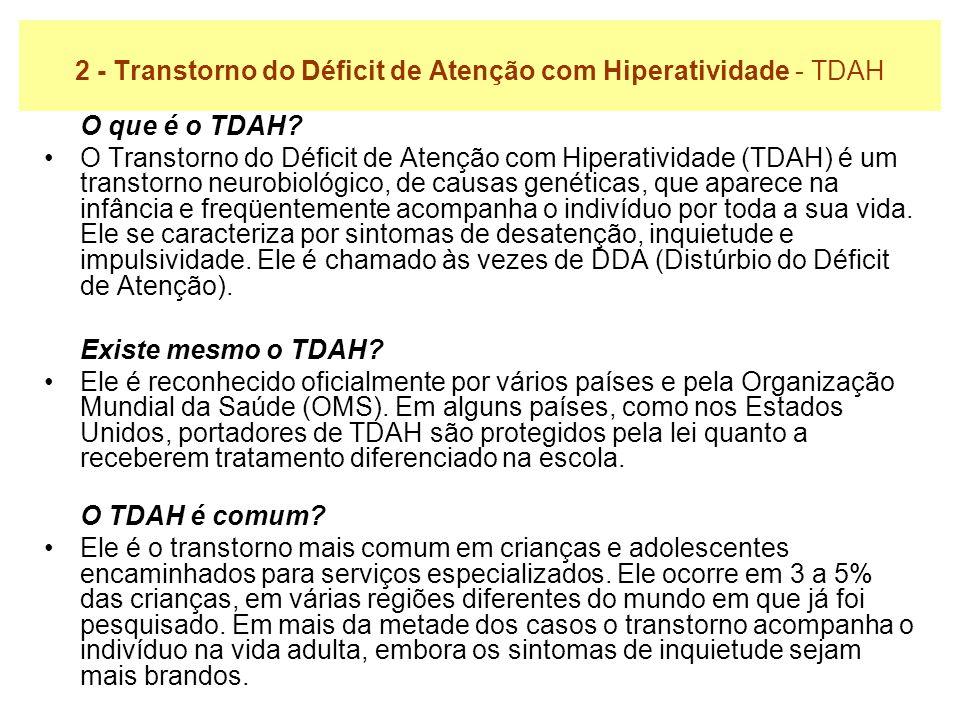 2 - Transtorno do Déficit de Atenção com Hiperatividade - TDAH O que é o TDAH? O Transtorno do Déficit de Atenção com Hiperatividade (TDAH) é um trans