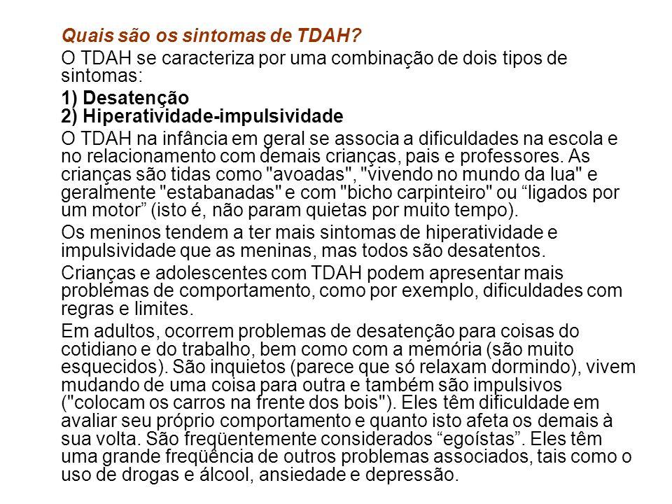 Quais são os sintomas de TDAH? O TDAH se caracteriza por uma combinação de dois tipos de sintomas: 1) Desatenção 2) Hiperatividade-impulsividade O TDA