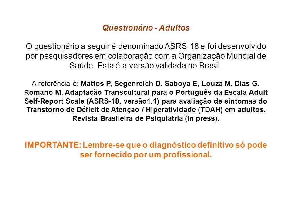 Questionário - Adultos O questionário a seguir é denominado ASRS-18 e foi desenvolvido por pesquisadores em colaboração com a Organização Mundial de S