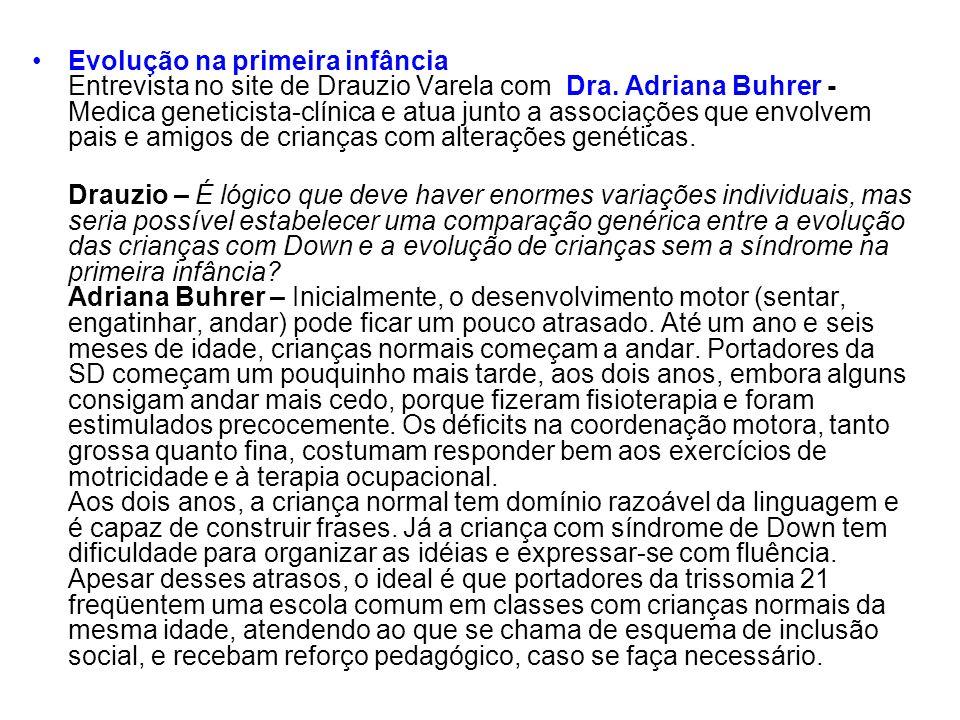 Evolução na primeira infância Entrevista no site de Drauzio Varela com Dra. Adriana Buhrer - Medica geneticista-clínica e atua junto a associações que
