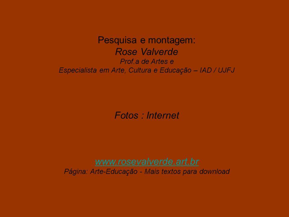 Pesquisa e montagem: Rose Valverde Prof.a de Artes e Especialista em Arte, Cultura e Educação – IAD / UJFJ Fotos : Internet www.rosevalverde.art.br Pá