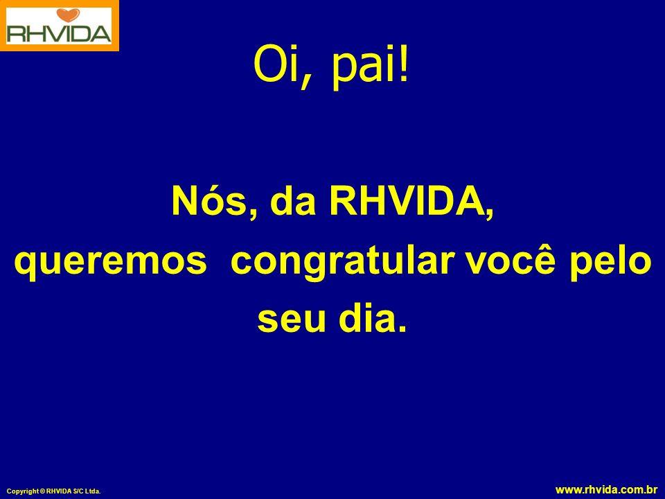 www.rhvida.com.br Copyright © RHVIDA S/C Ltda.Oi, pai.