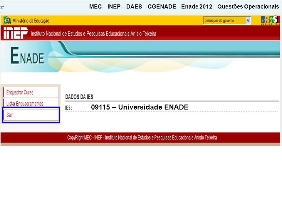 37 MEC – INEP – DAES – CGENADE – Enade 2012 – Questões Operacionais 09115 – Universidade ENADE