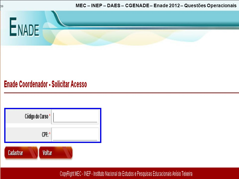 39 MEC – INEP – DAES – CGENADE – Enade 2012 – Questões Operacionais