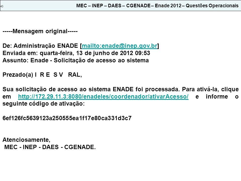 40 MEC – INEP – DAES – CGENADE – Enade 2012 – Questões Operacionais -----Mensagem original----- De: Administração ENADE [mailto:enade@inep.gov.br]mail