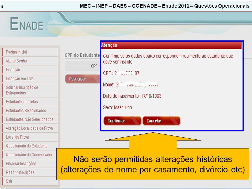 48 MEC – INEP – DAES – CGENADE – Enade 2012 – Questões Operacionais Dados recebidos da Receita Federal. Não podem ser alterados no Sistema Enade. Não