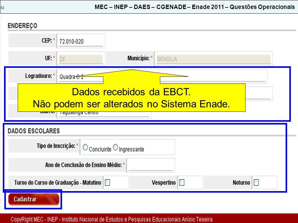 52 MEC – INEP – DAES – CGENADE – Enade 2011 – Questões Operacionais Dados recebidos da EBCT. Não podem ser alterados no Sistema Enade.