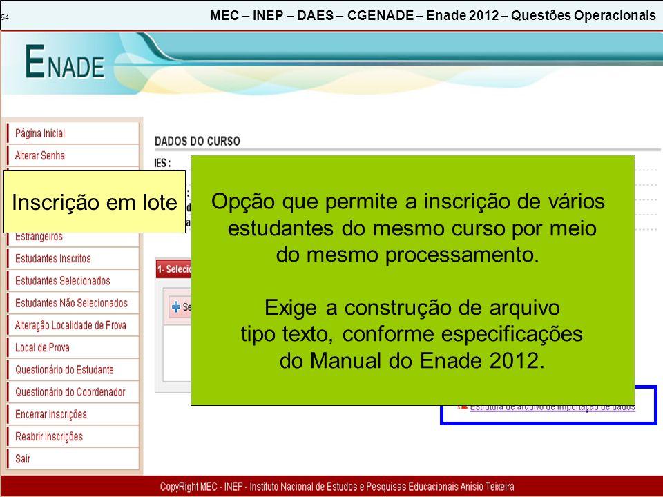 54 MEC – INEP – DAES – CGENADE – Enade 2012 – Questões Operacionais Inscrição em lote Opção que permite a inscrição de vários estudantes do mesmo curso por meio do mesmo processamento.