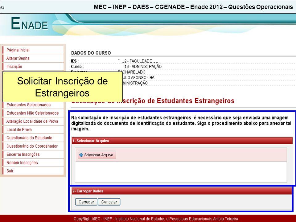 63 MEC – INEP – DAES – CGENADE – Enade 2012 – Questões Operacionais Solicitar Inscrição de Estrangeiros