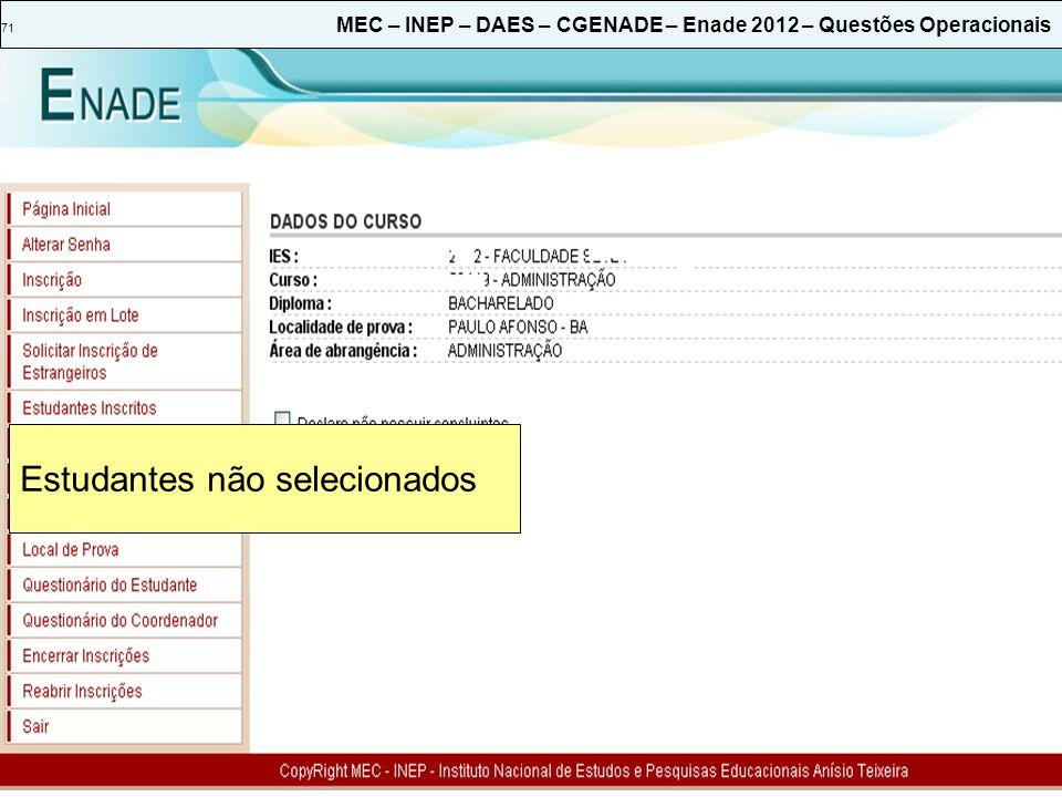 71 MEC – INEP – DAES – CGENADE – Enade 2012 – Questões Operacionais Estudantes não selecionados