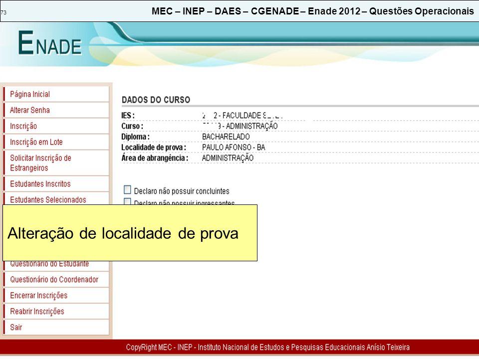 73 MEC – INEP – DAES – CGENADE – Enade 2012 – Questões Operacionais Alteração de localidade de prova