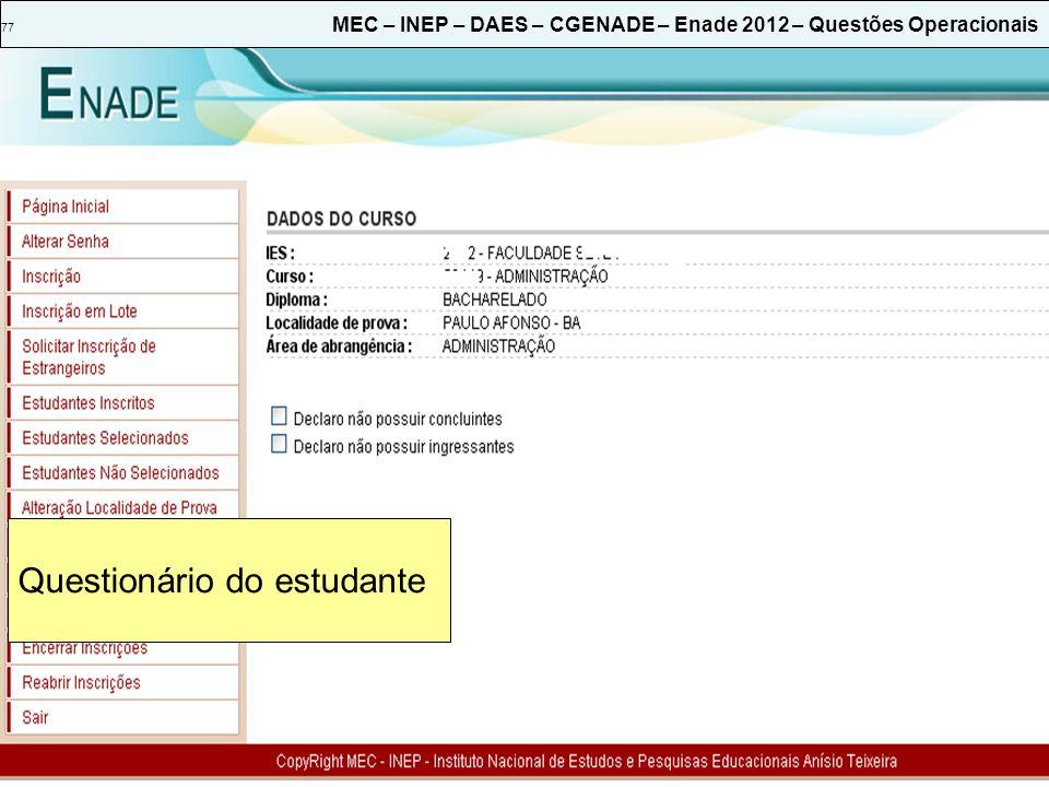 77 MEC – INEP – DAES – CGENADE – Enade 2012 – Questões Operacionais Questionário do estudante
