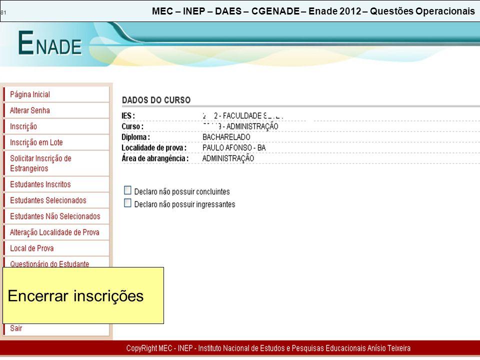 81 MEC – INEP – DAES – CGENADE – Enade 2012 – Questões Operacionais Encerrar inscrições