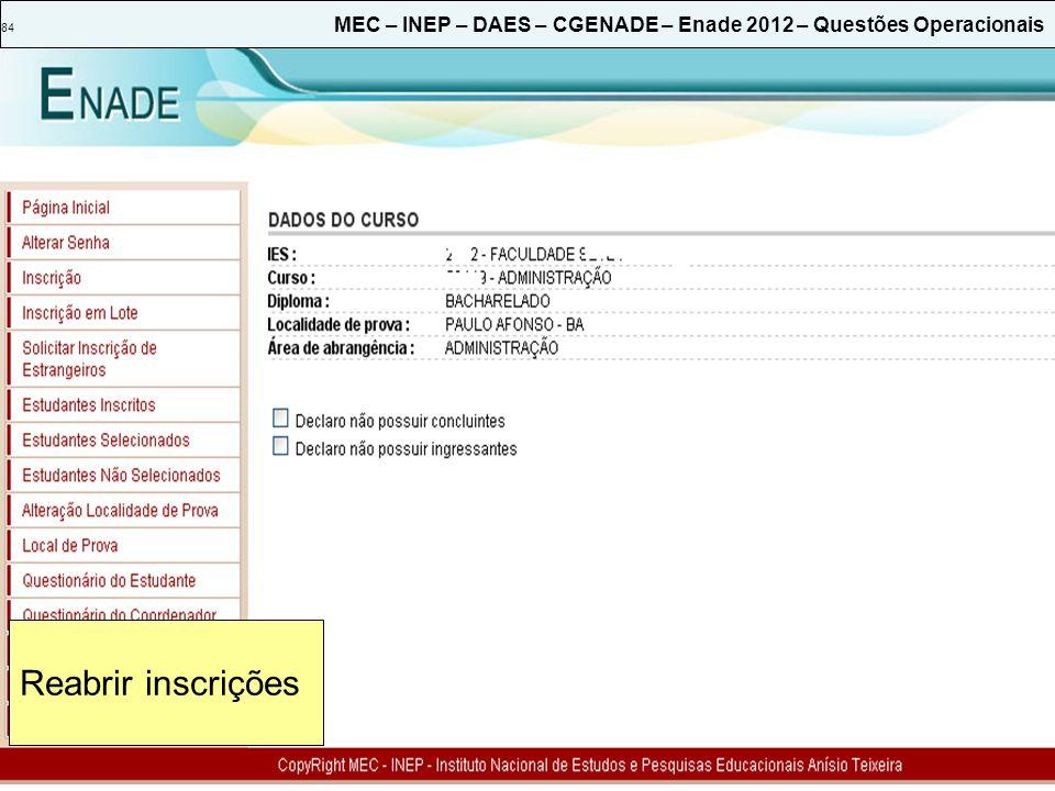 84 MEC – INEP – DAES – CGENADE – Enade 2012 – Questões Operacionais Reabrir inscrições