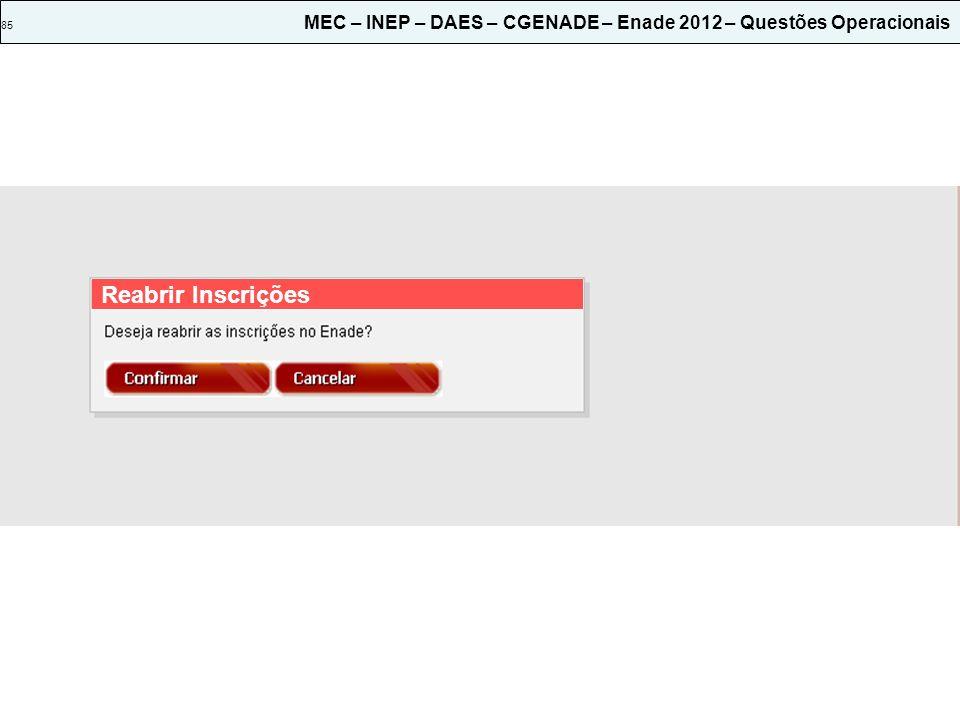 85 MEC – INEP – DAES – CGENADE – Enade 2012 – Questões Operacionais Reabrir Inscrições