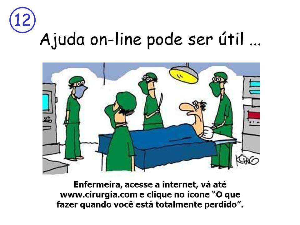 12 Ajuda on-line pode ser útil... Enfermeira, acesse a internet, vá até www.cirurgia.com e clique no ícone O que fazer quando você está totalmente per