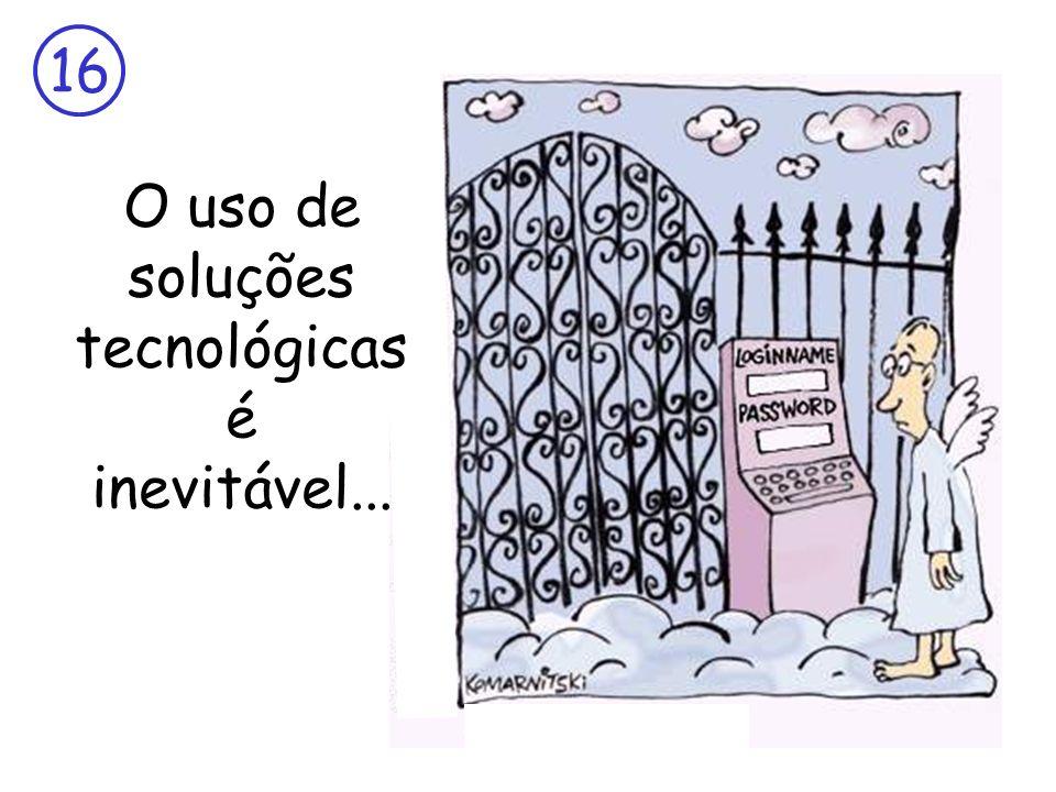 16 O uso de soluções tecnológicas é inevitável...