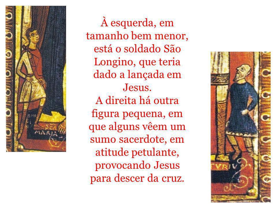 À esquerda, em tamanho bem menor, está o soldado São Longino, que teria dado a lançada em Jesus.