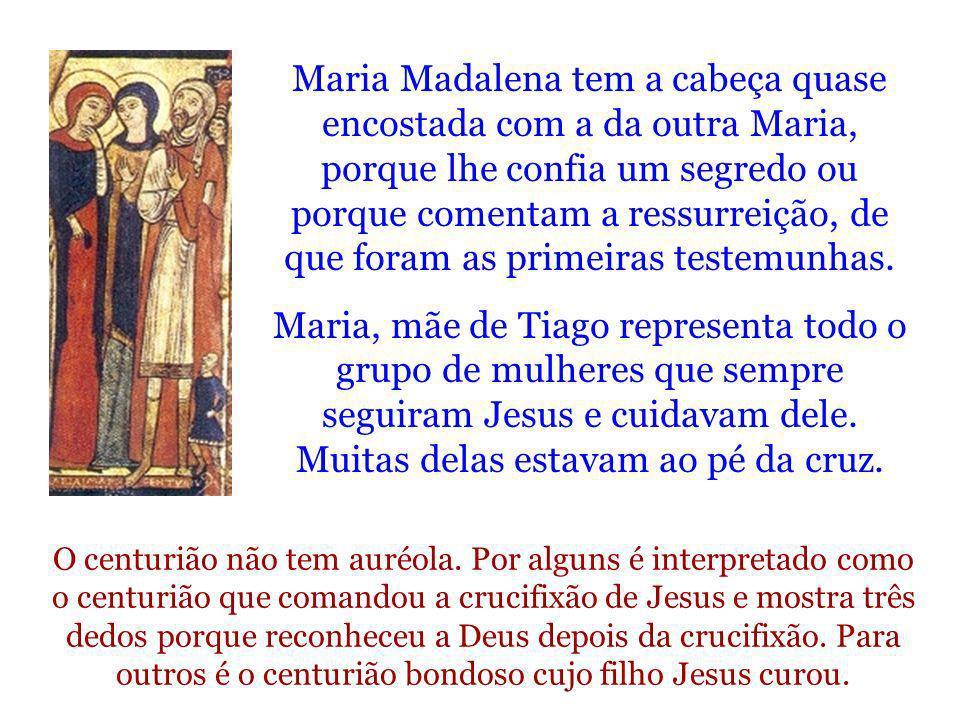Maria Madalena tem a cabeça quase encostada com a da outra Maria, porque lhe confia um segredo ou porque comentam a ressurreição, de que foram as prim