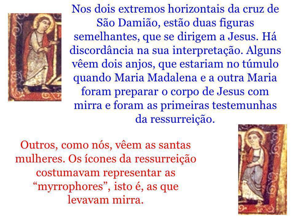 Nos dois extremos horizontais da cruz de São Damião, estão duas figuras semelhantes, que se dirigem a Jesus. Há discordância na sua interpretação. Alg