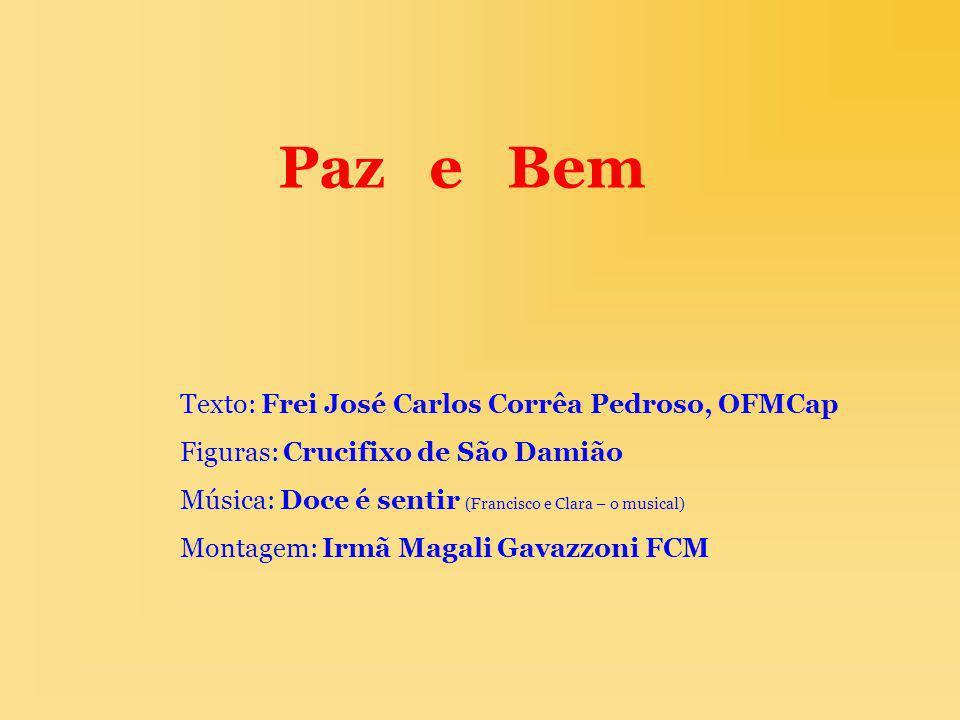 Texto: Frei José Carlos Corrêa Pedroso, OFMCap Figuras: Crucifixo de São Damião Música: Doce é sentir (Francisco e Clara – o musical) Montagem: Irmã M