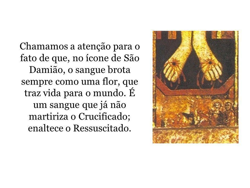 Chamamos a atenção para o fato de que, no ícone de São Damião, o sangue brota sempre como uma flor, que traz vida para o mundo. É um sangue que já não