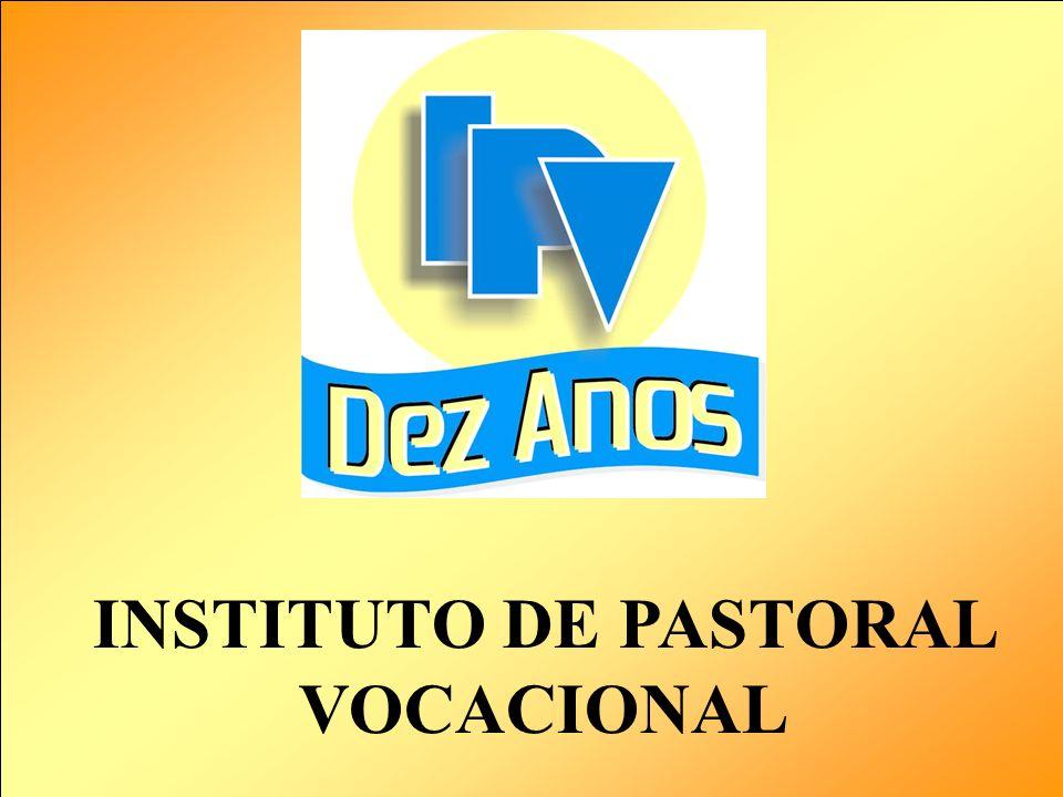 VIRGILIO GOMES - Psicólogo CRP 05/16819 Tel. (21) 3019.3255 1 INSTITUTO DE PASTORAL VOCACIONAL