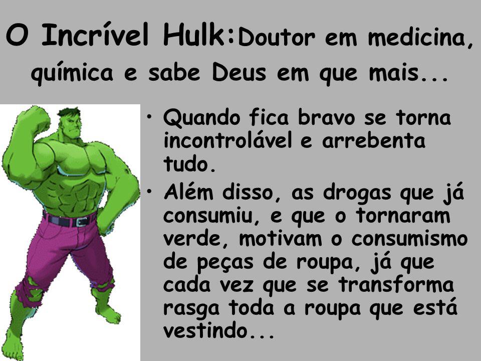 O Incrível Hulk: Doutor em medicina, química e sabe Deus em que mais...