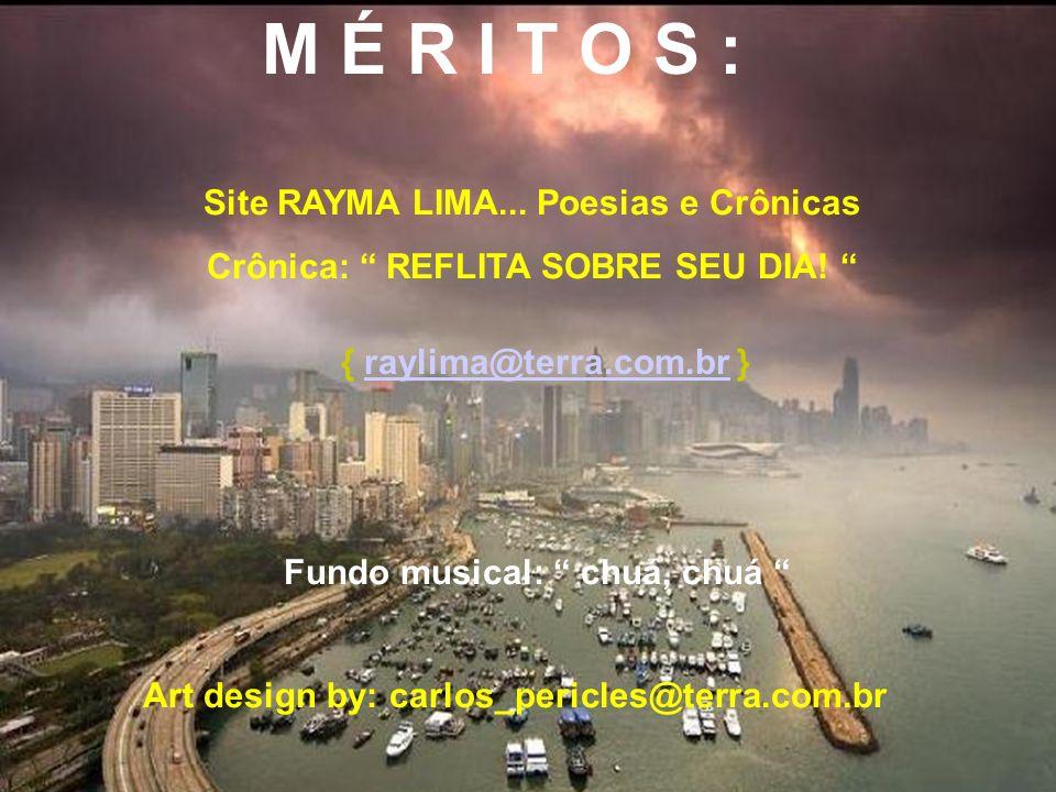 M É R I T O S : Site RAYMA LIMA...Poesias e Crônicas Crônica: REFLITA SOBRE SEU DIA.