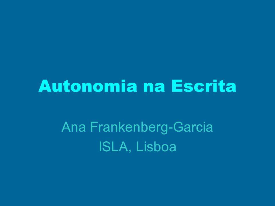 Autonomia na Escrita Ana Frankenberg-Garcia ISLA, Lisboa