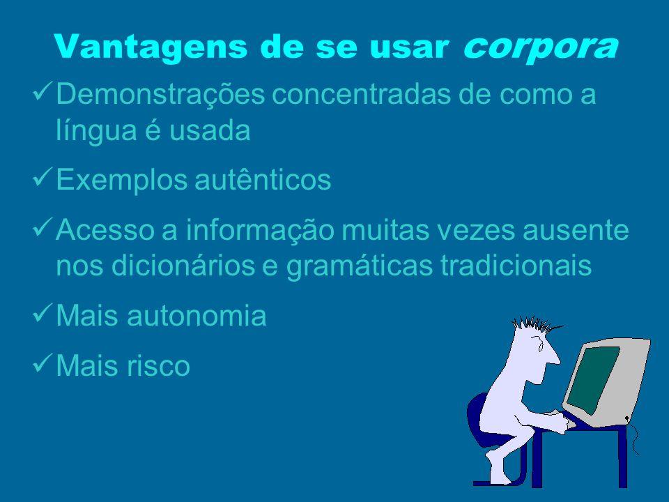 Demonstrações concentradas de como a língua é usada Exemplos autênticos Acesso a informação muitas vezes ausente nos dicionários e gramáticas tradicio