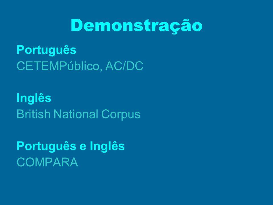 Demonstração Português CETEMPúblico, AC/DC Inglês British National Corpus Português e Inglês COMPARA
