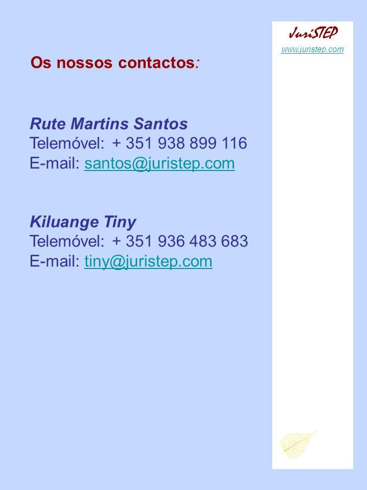 JuriSTEP www.juristep.com Os nossos contactos: Rute Martins Santos Telemóvel: + 351 938 899 116 E-mail: santos@juristep.com Kiluange Tiny Telemóvel: +