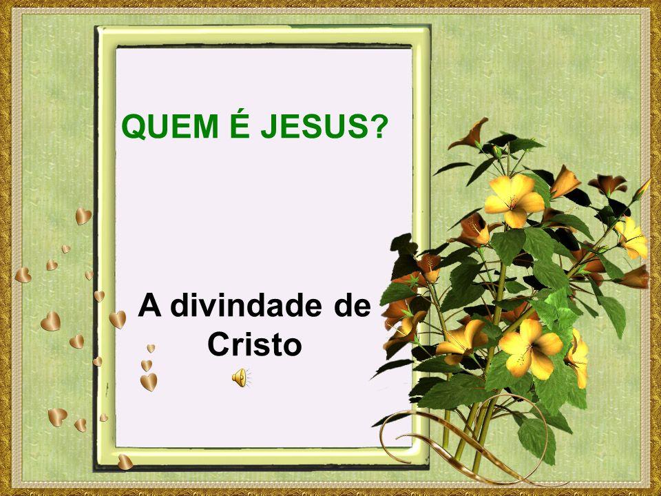 QUEM É JESUS? A divindade de Cristo