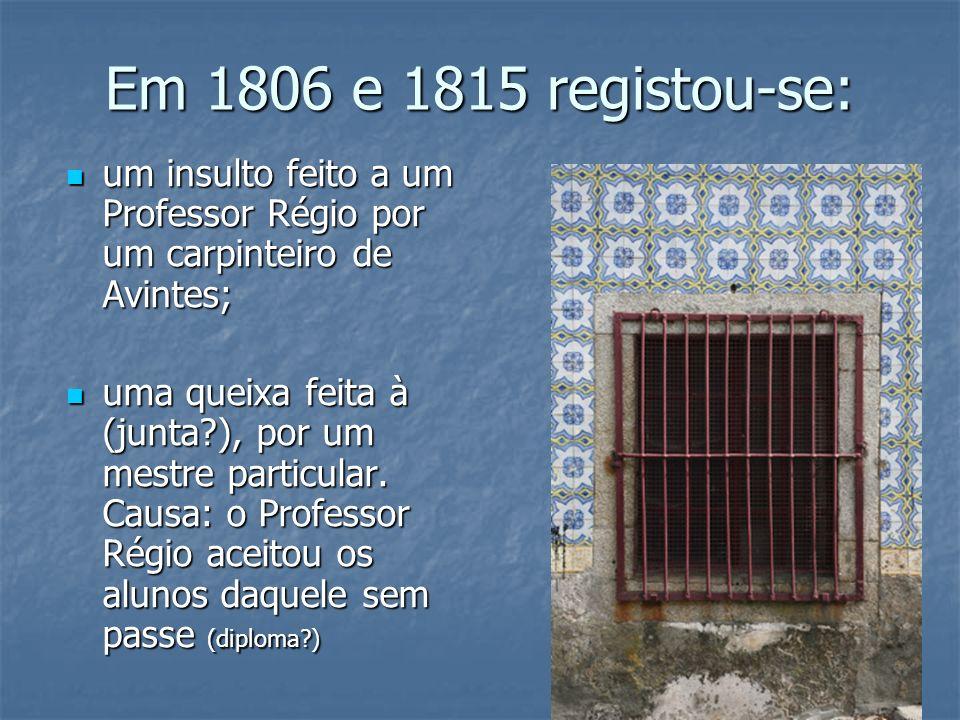 Em 1806 e 1815 registou-se: um insulto feito a um Professor Régio por um carpinteiro de Avintes; um insulto feito a um Professor Régio por um carpinte