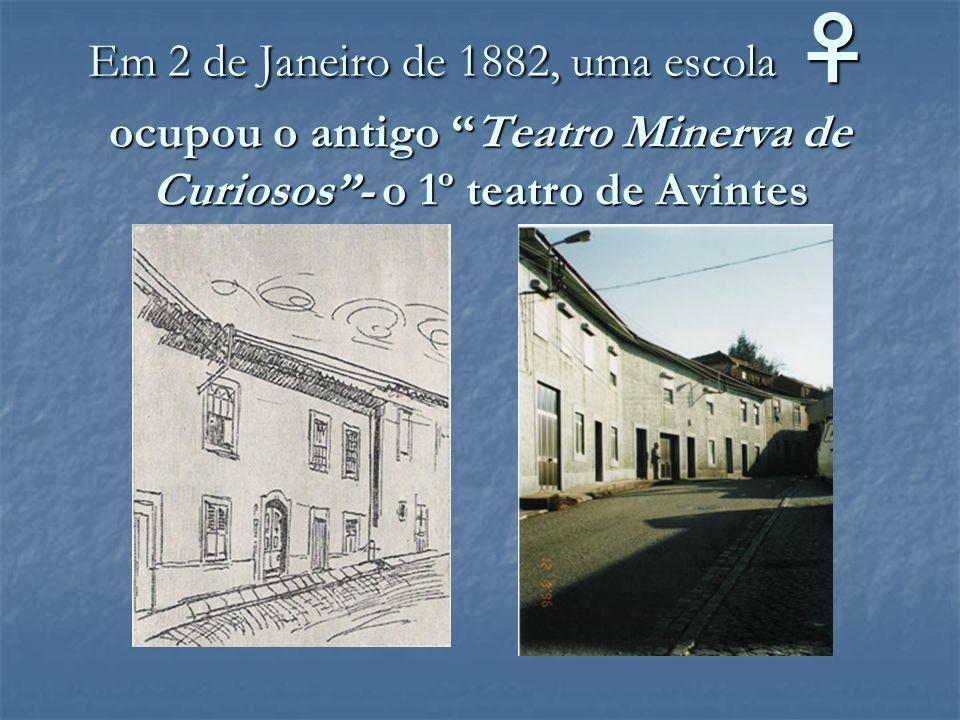 Em 2 de Janeiro de 1882, uma escola ocupou o antigo Teatro Minerva de Curiosos- o 1º teatro de Avintes
