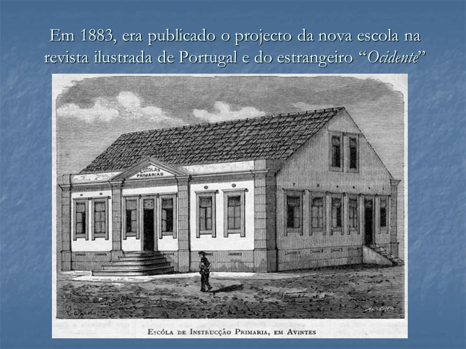 Em 1883, era publicado o projecto da nova escola na revista ilustrada de Portugal e do estrangeiro Ocidente