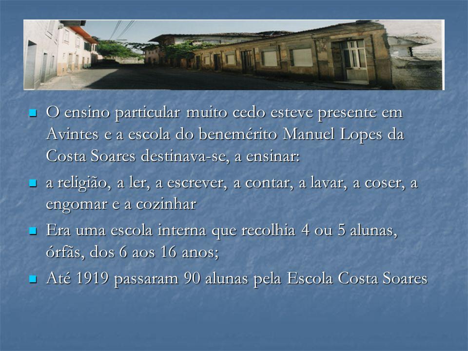 O ensino particular muito cedo esteve presente em Avintes e a escola do benemérito Manuel Lopes da Costa Soares destinava-se, a ensinar: O ensino part
