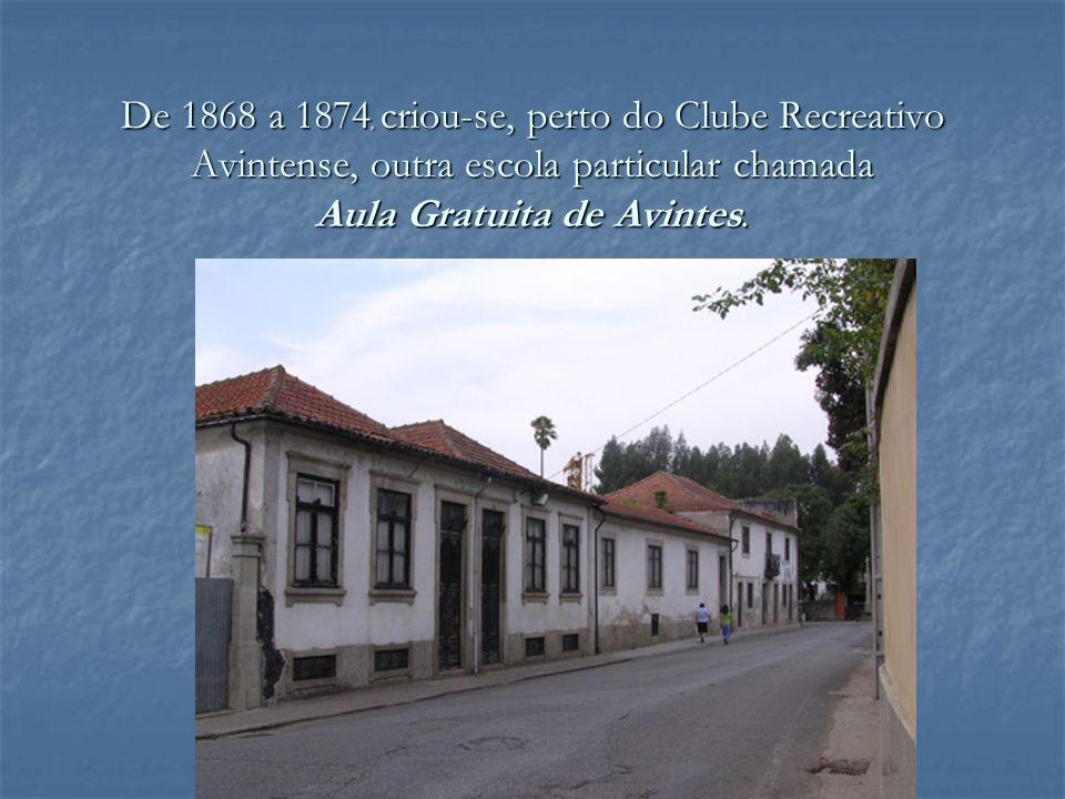 De 1868 a 1874, criou-se, perto do Clube Recreativo Avintense, outra escola particular chamada Aula Gratuita de Avintes.