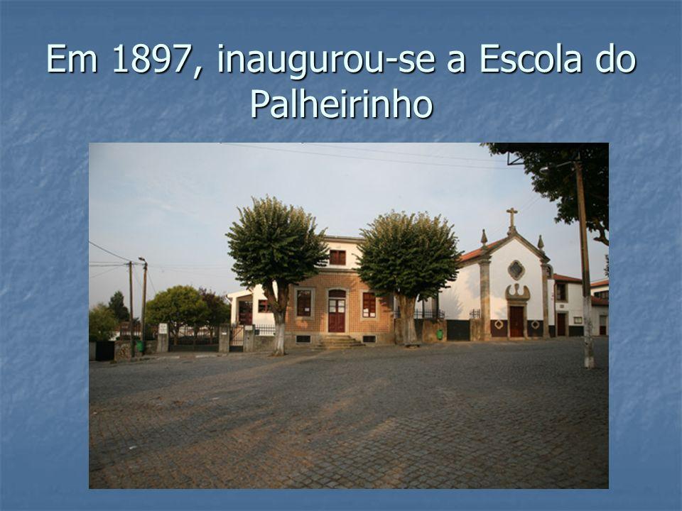 Em 1897, inaugurou-se a Escola do Palheirinho